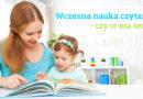 Wczesna nauka czytania – czy to ma sens?