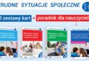 """""""Trudne sytuacje społeczne"""" – karty i poradnik dla nauczycieli, wychowawców i rodziców"""