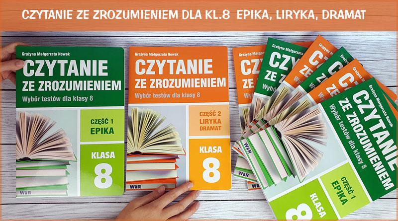 Nowość! Czytanie ze zrozumieniem dla 8 klasy szkoły podstawowej – Epika, Liryka, Dramat