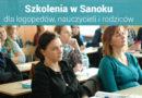 """Szkolenia dla nauczycieli i logopedów """"IV Spotkania z Edukacją w Sanoku"""" – 11.05.2019"""