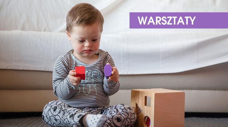 """WARSZTATY: """"Neurobiologiczna stymulacja rozwoju poznawczego dziecka z zespołem Downa do drugiego roku życia"""" – 12.10.2019"""